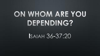 On Whom Are You  Depending ?