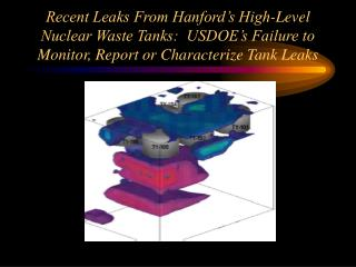 Recent Leaks From Hanford s High-Level Nuclear Waste Tanks:  USDOE s Failure to Monitor, Report or Characterize Tank Lea