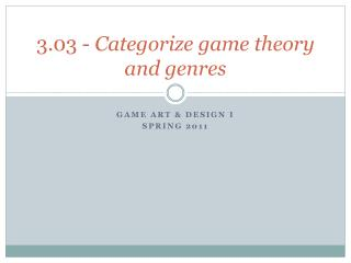 3.03 -  Categorize game theory and genres