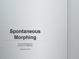 Spontaneous Morphing