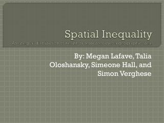 Spatial Inequality An unequal distribution of wealth or resources over a geographic area.