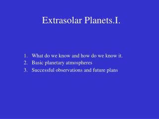 Extrasolar Planets.I.