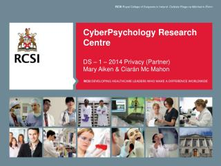 CyberPsychology Research Centre DS – 1 – 2014 Privacy (Partner) Mary Aiken & Ciarán Mc Mahon