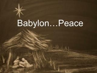 Babylon…Peace