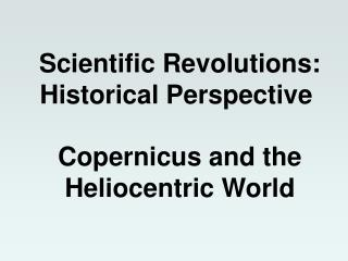 Scientific Revolutions: Historical Perspective�