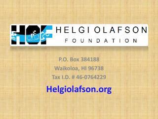 P.O. Box 384188 Waikoloa, HI 96738 Tax I.D. # 46-0764229 Helgiolafson