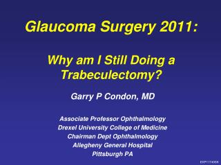 Glaucoma Surgery 2011: Why am I Still Doing a  Trabeculectomy ?