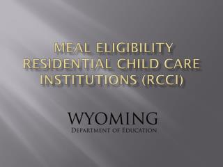 MEAL ELIGIBILITY  RESIDENTIAL CHILD CARE INSTITUTIONS (RCCI)