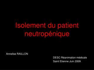 Isolement du patient neutrop nique