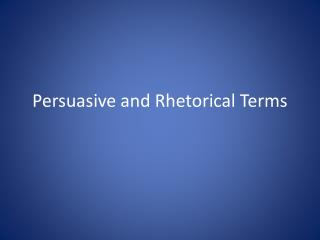 Persuasive and Rhetorical Terms
