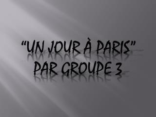 """"""" Un jour à paris """" Par groupe 3"""