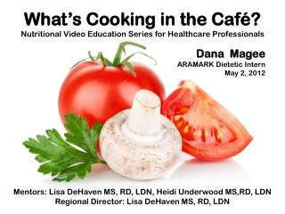 What's Cooking in the Café?  Nutritional Video Education Series for Healthcare Professionals