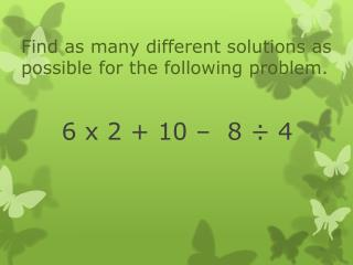 Find as many different solutions as possible for the following problem.