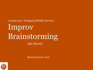 05.899/499   Designing Mobile Services Improv  Brainstorming