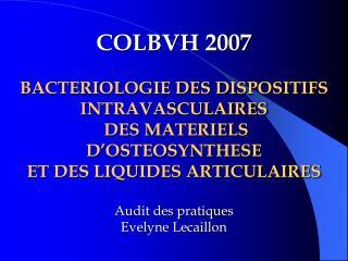 COLBVH 2007  BACTERIOLOGIE DES DISPOSITIFS INTRAVASCULAIRES  DES MATERIELS D OSTEOSYNTHESE  ET DES LIQUIDES ARTICULAIRES