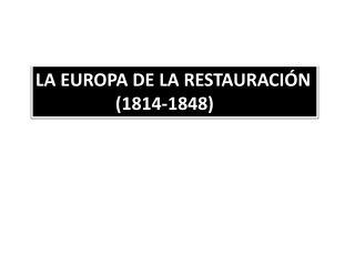 LA EUROPA DE LA RESTAURACIÓN                  (1814-1848)