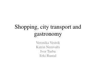 Shopping, city transport and gastronomy