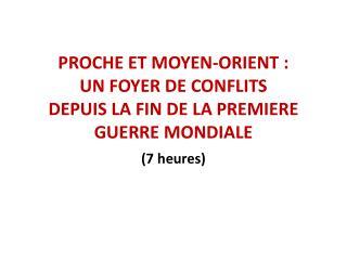 PROCHE ET MOYEN-ORIENT:  UN FOYER DE CONFLITS DEPUIS LA FIN DE LA PREMIERE GUERRE MONDIALE