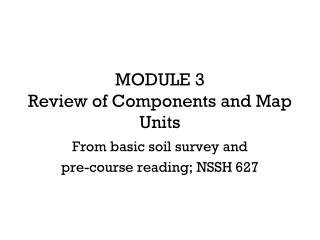 MODULE 3 Review of Components and Map Units