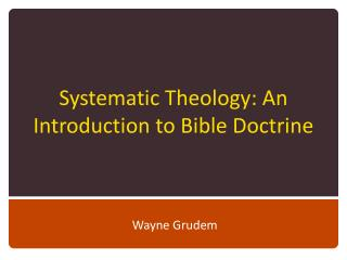 Systematic Theology: An Introduction to Bible Doctrine