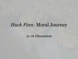 Huck Finn:  Moral Journey