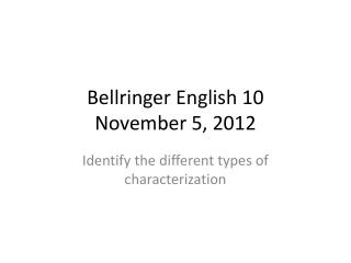 Bellringer English 10  November 5, 2012