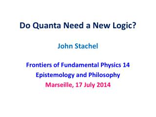 Do Quanta Need a New Logic? John  Stachel