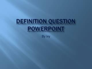 Definition question  powerpoint