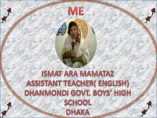 ISMAT ARA MAMATAZ ASSISTANT TEACHER( ENGLISH) DHANMONDI GOVT. BOYS' HIGH SCHOOL DHAKA