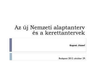 Az �j Nemzeti alaptanterv �s a kerettantervek Kaposi J�zsef