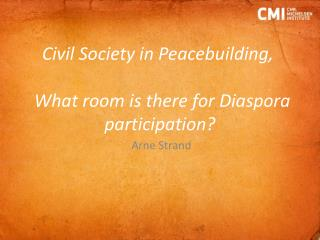 Civil  Society in  Peacebuilding , What room  is  there  for Diaspora  participation ?