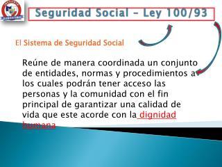 Seguridad Social – Ley 100/93