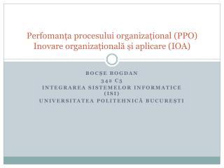 Perfoman ța procesului organizațional (PPO) Inovare organizațională și aplicare (IOA)