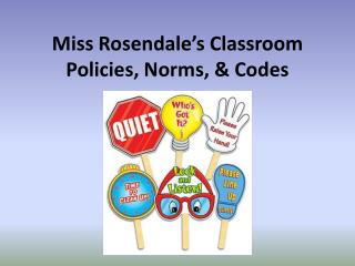 Miss Rosendale's Classroom Policies, Norms, & Codes