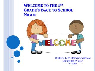 Welcome to the 1 st  Grade's Back to School Night