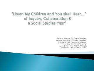 """""""Listen My Children and You shall Hear…""""  of Inquiry, Collaboration &  a Social Studies Year"""""""