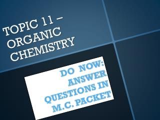 TOPIC 11 – ORGANIC CHEMISTRY