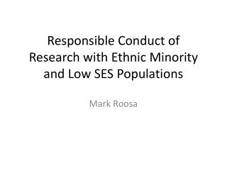 Responsible Conduct  of  Research with  Ethnic Minority and Low SES Populations