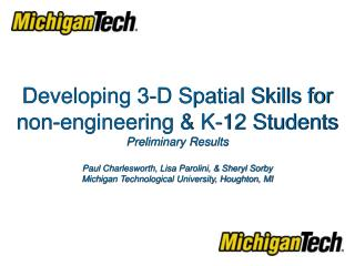 Developing 3-D Spatial Skills for non-engineering  K-12 Students Preliminary Results  Paul Charlesworth, Lisa Parolini,