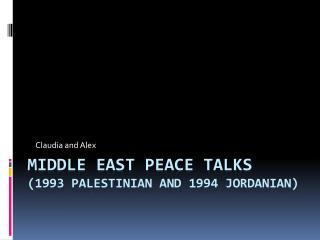 Middle east peace talks  (1993 Palestinian and 1994 Jordanian)