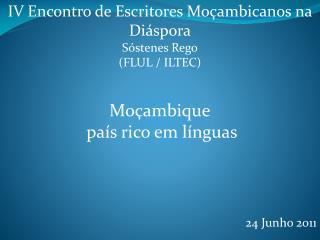 IV Encontro de Escritores Moçambicanos na Diáspora Sóstenes  Rego (FLUL / ILTEC) Moçambique