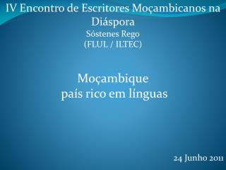 IV Encontro de Escritores Mo�ambicanos na Di�spora S�stenes  Rego (FLUL / ILTEC) Mo�ambique