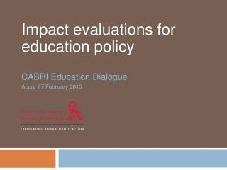 Impact evaluations for education policy