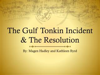 The Gulf Tonkin Incident & The Resolution