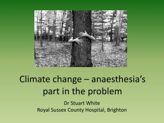 Climate change   anaesthesia s part in the problem