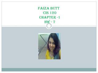 FAIZA BUTT CIS 120  Chapter -1 HW - 7