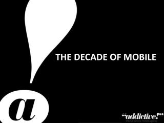 THE DECADE of MOBILE