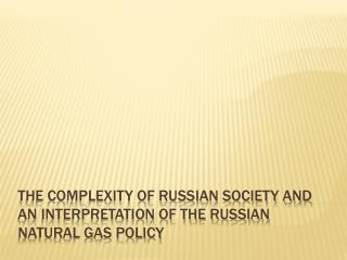the complexity of Russian society and an interpretation of the Russian natural gas policy