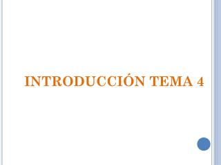 INTRODUCCIÓN TEMA 4