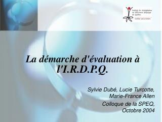 La d marche d valuation   lI.R.D.P.Q.